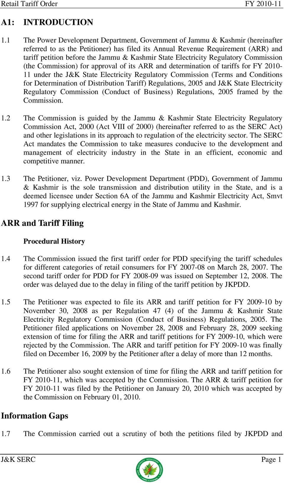 Kashmir State Electricity Regulatory Commission (the Commission) for approval of its ARR and determination of tariffs for FY 2010-11 under the J&K State Electricity Regulatory Commission (Terms and