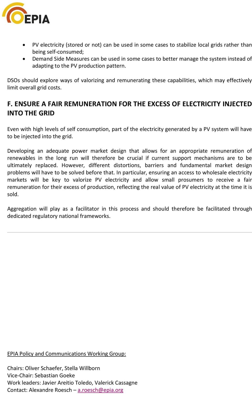 ENSURE A FAIR REMUNERATION FOR THE EXCESS OF ELECTRICITY INJECTED INTO THE GRID Even with high levels of self consumption, part of the electricity generated by a PV system will have to be injected