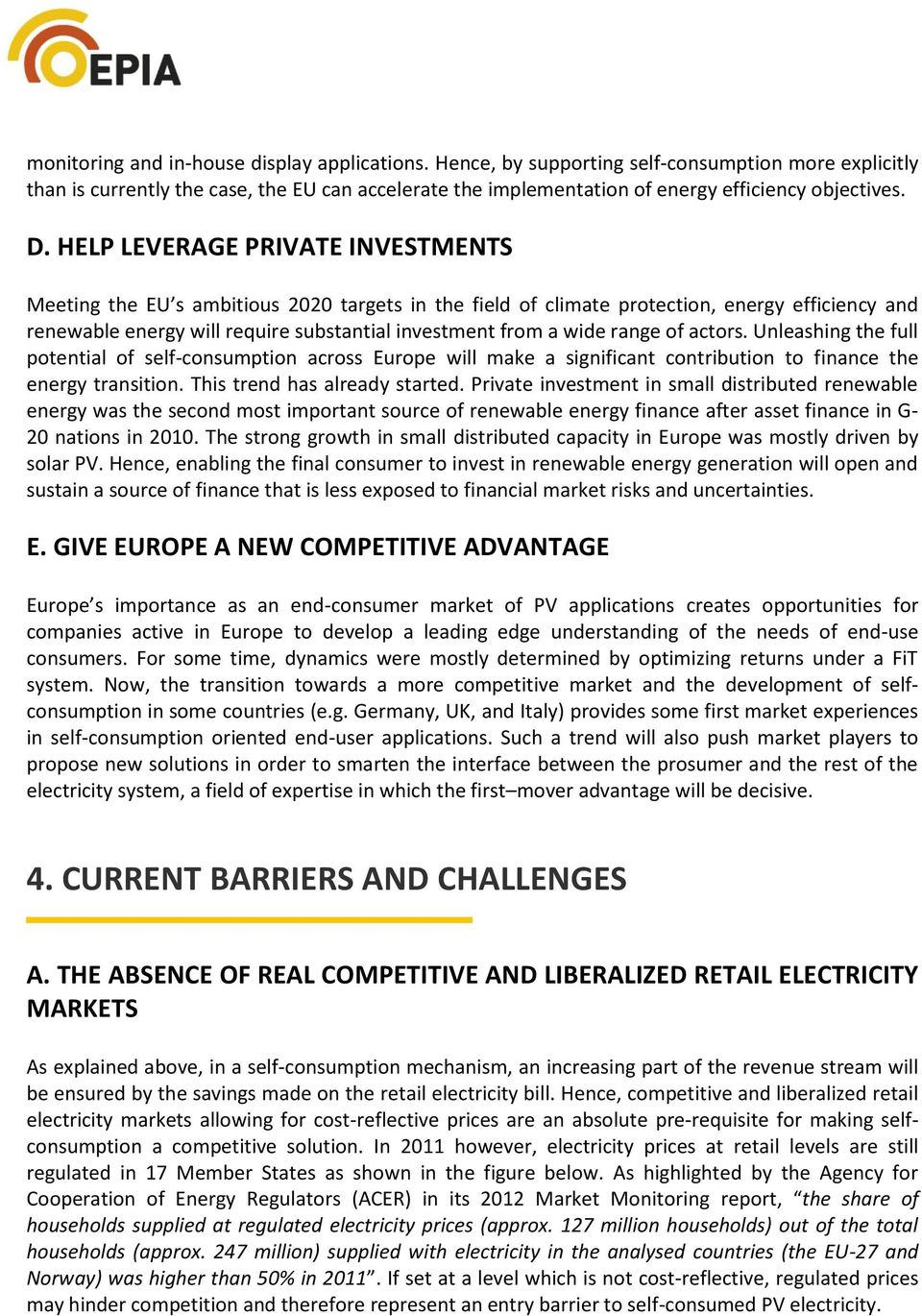HELP LEVERAGE PRIVATE INVESTMENTS Meeting the EU s ambitious 2020 targets in the field of climate protection, energy efficiency and renewable energy will require substantial investment from a wide