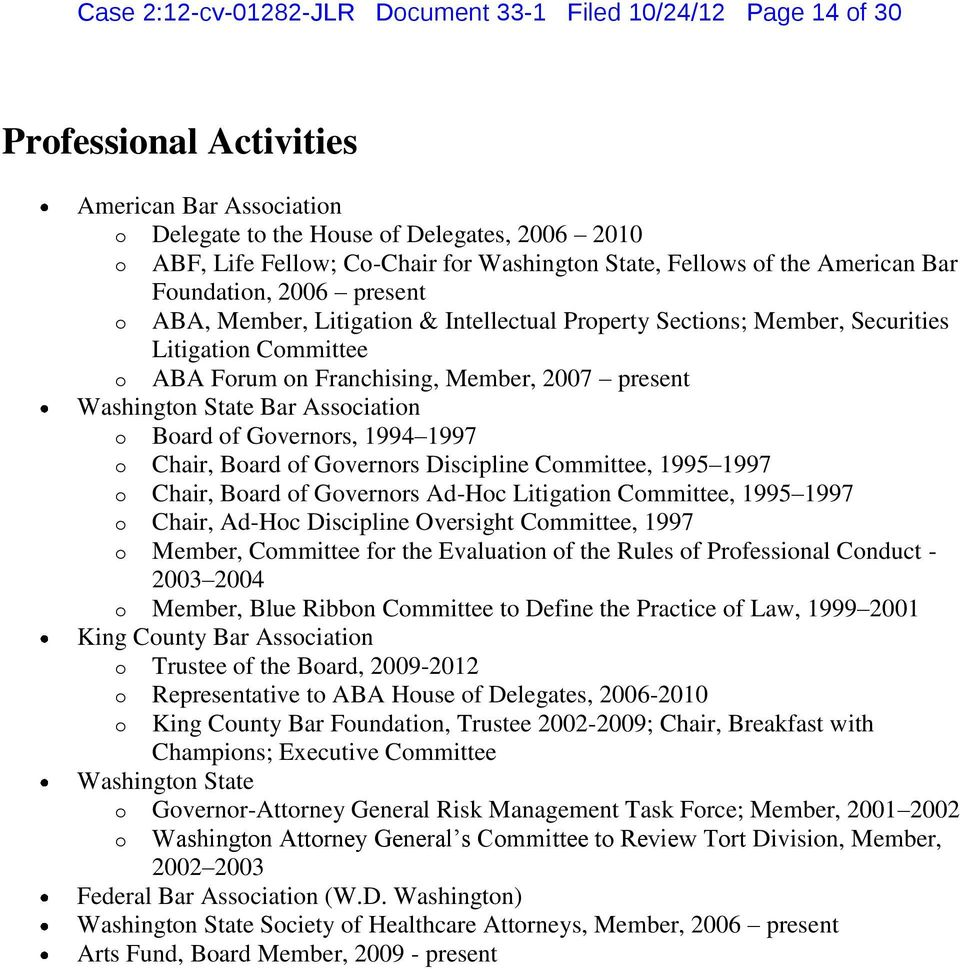 Member, 2007 present Washington State Bar Association o Board of Governors, 1994 1997 o Chair, Board of Governors Discipline Committee, 1995 1997 o Chair, Board of Governors Ad-Hoc Litigation