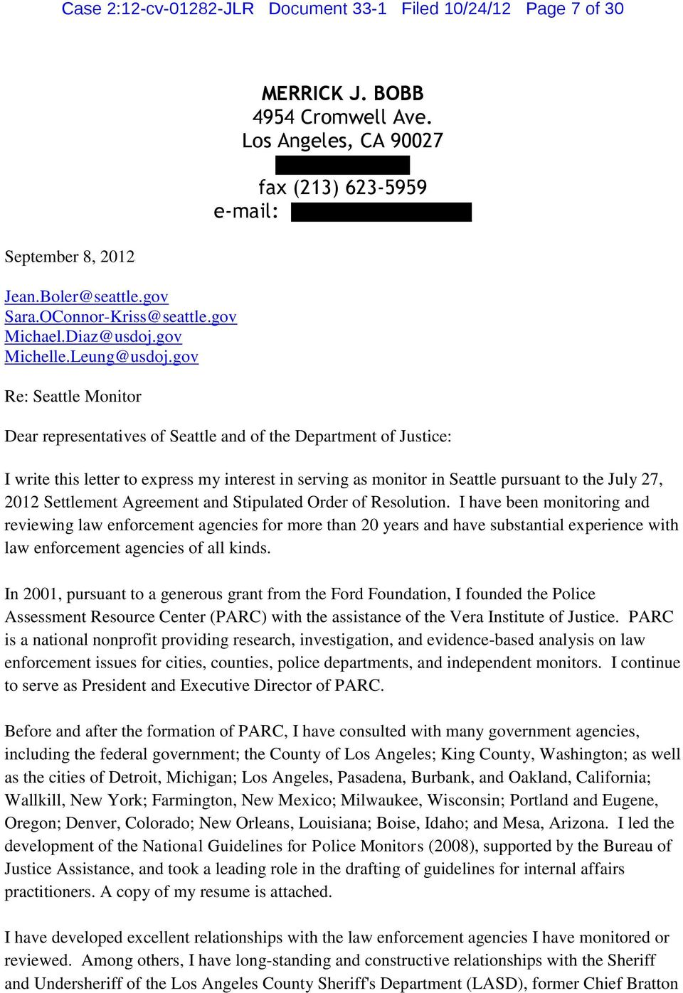 Los Angeles, CA 90027 fax (213) 623-5959 e-mail: Dear representatives of Seattle and of the Department of Justice: I write this letter to express my interest in serving as monitor in Seattle pursuant