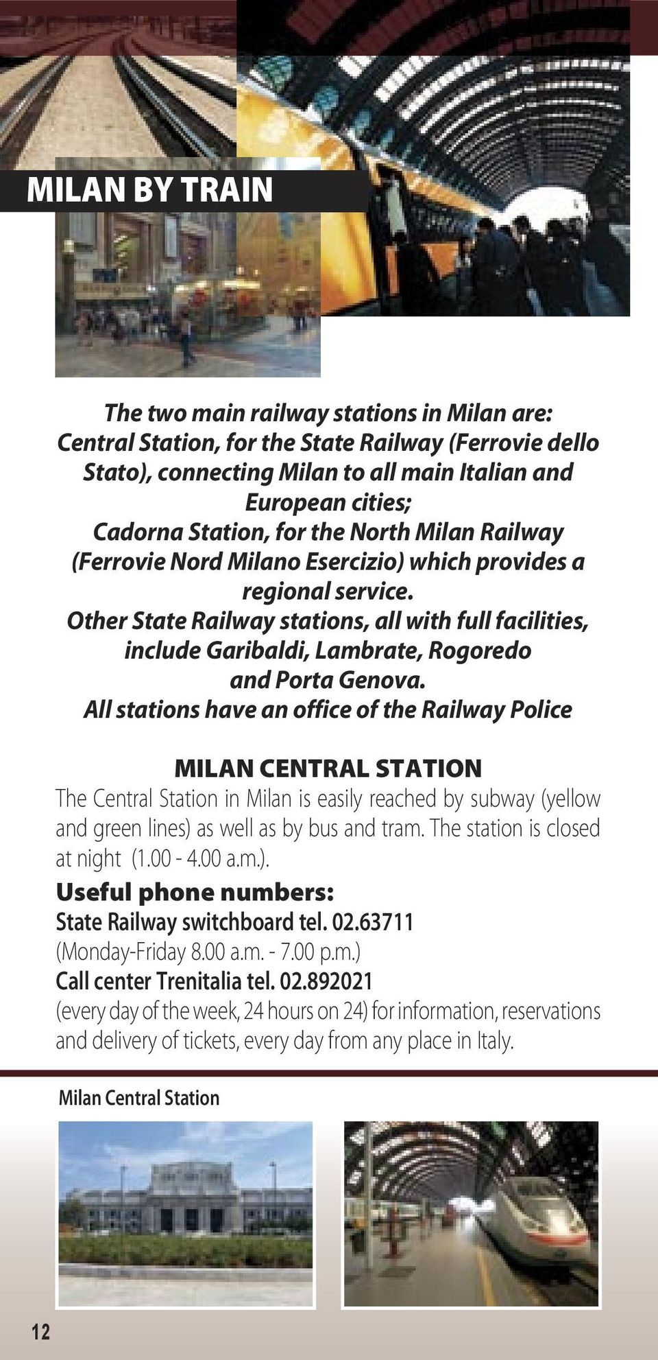 Other State Railway stations, all with full facilities, include Garibaldi, Lambrate, Rogoredo and Porta Genova.