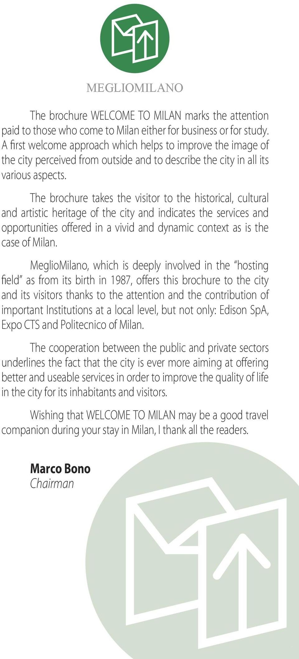 The brochure takes the visitor to the historical, cultural and artistic heritage of the city and indicates the services and opportunities offered in a vivid and dynamic context as is the case of