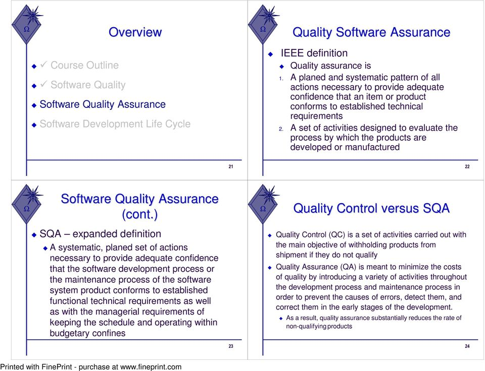 A set of activities designed to evaluate the process by which the products are developed or manufactured 21 22 Software Quality Assurance (cont.