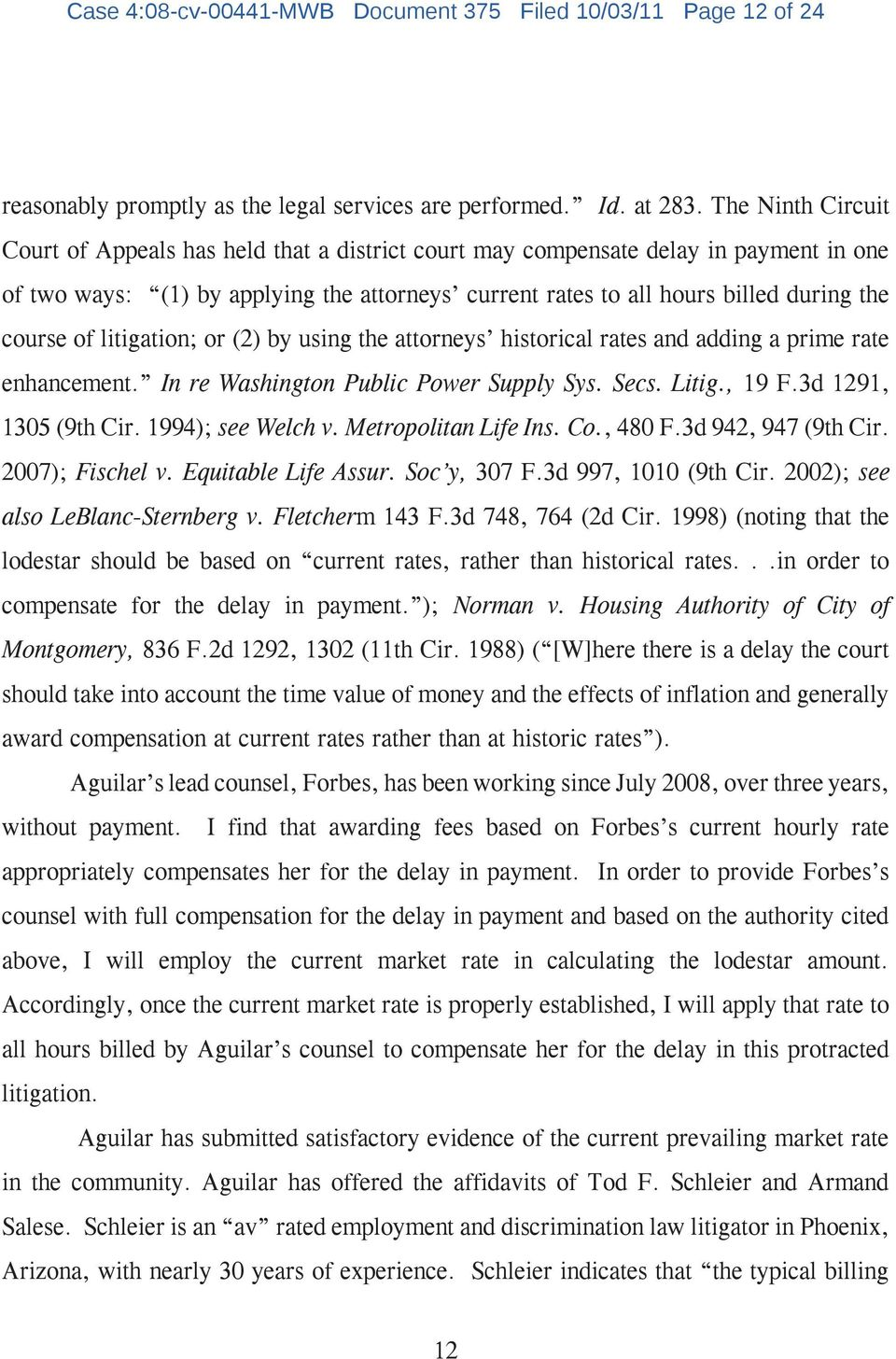 of litigation; or (2) by using the attorneys historical rates and adding a prime rate enhancement. In re Washington Public Power Supply Sys. Secs. Litig., 19 F.3d 1291, 1305 (9th Cir.