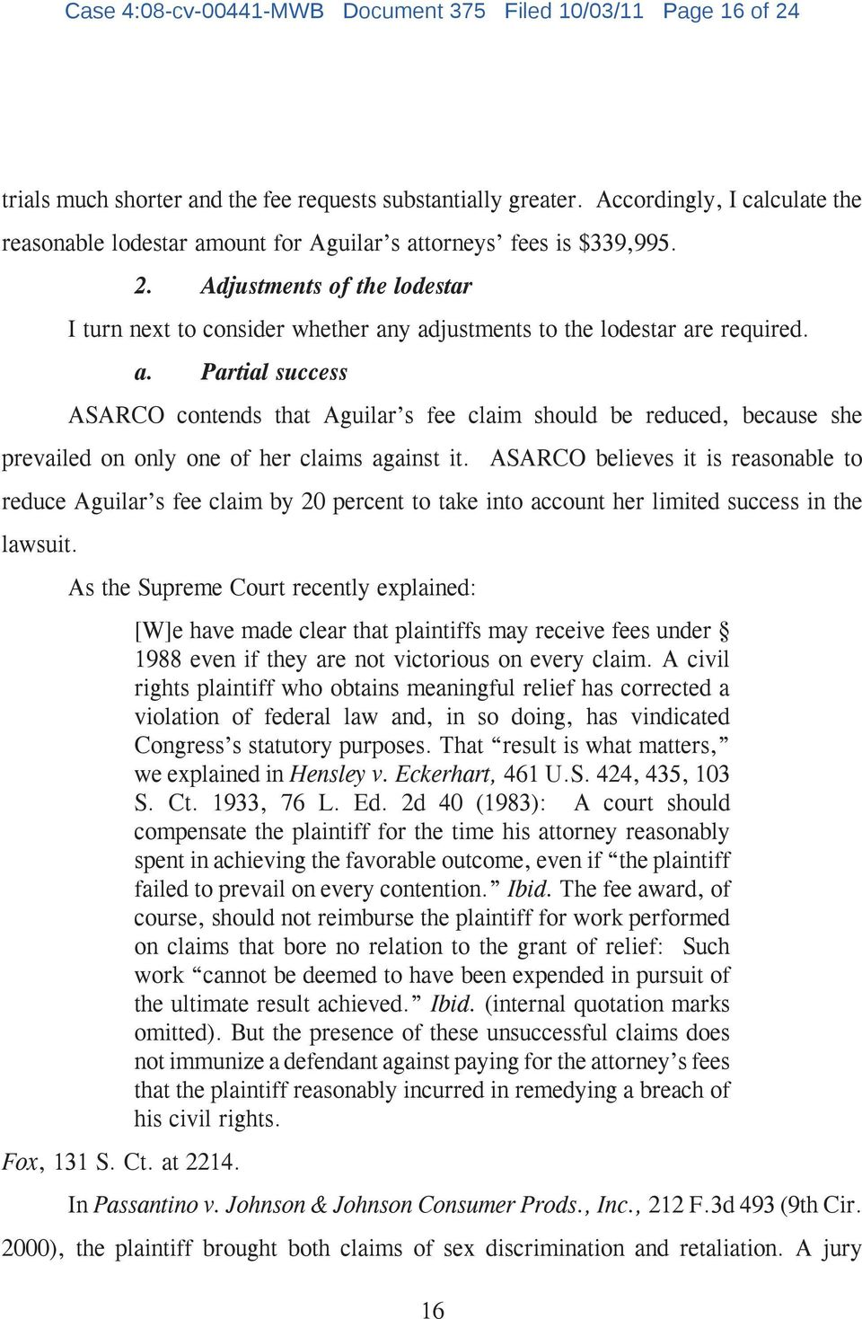 Adjustments of the lodestar I turn next to consider whether any adjustments to the lodestar are required. a. Partial success ASARCO contends that Aguilar s fee claim should be reduced, because she prevailed on only one of her claims against it.