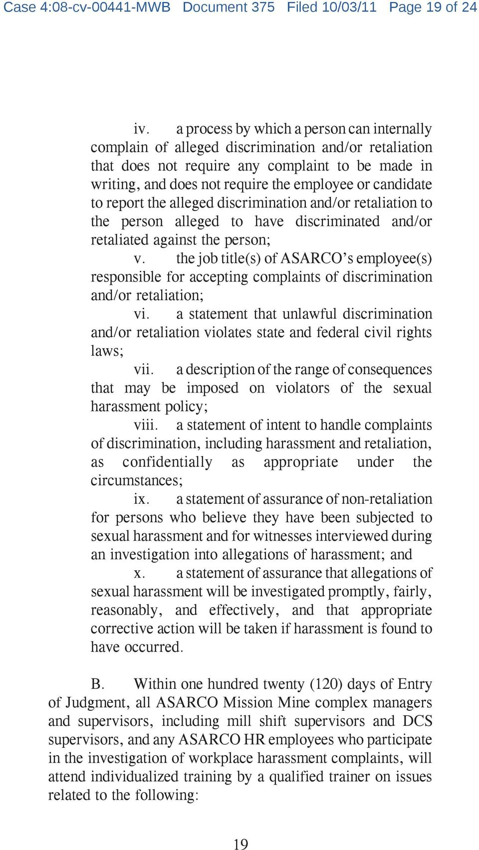 candidate to report the alleged discrimination and/or retaliation to the person alleged to have discriminated and/or retaliated against the person; v.