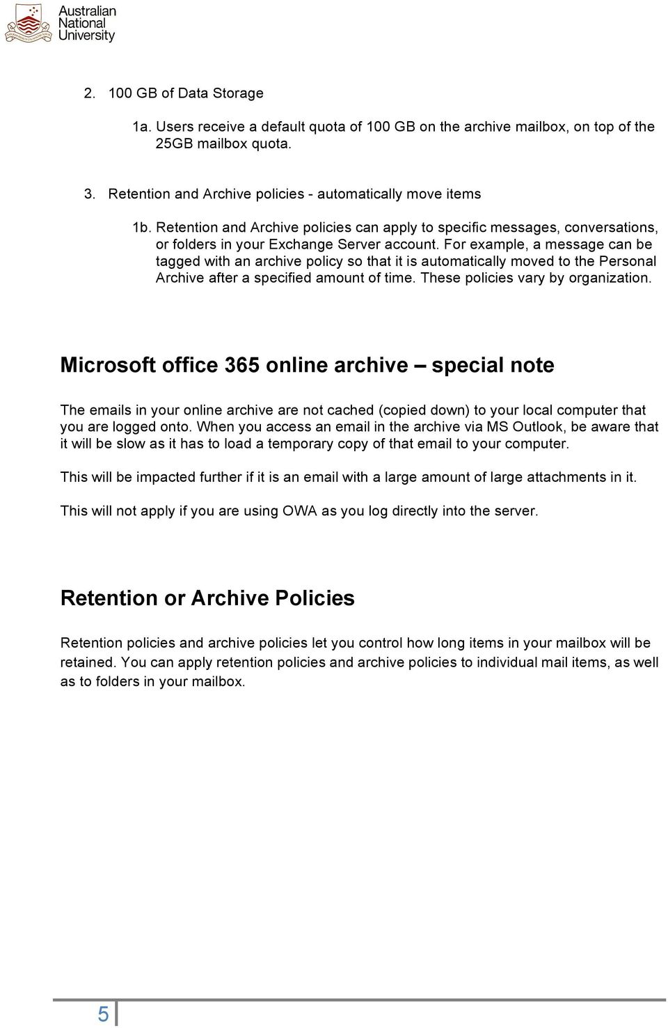 For example, a message can be tagged with an archive policy so that it is automatically moved to the Personal Archive after a specified amount of time. These policies vary by organization.