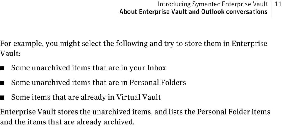 Inbox Some unarchived items that are in Personal Folders Some items that are already in Virtual Vault