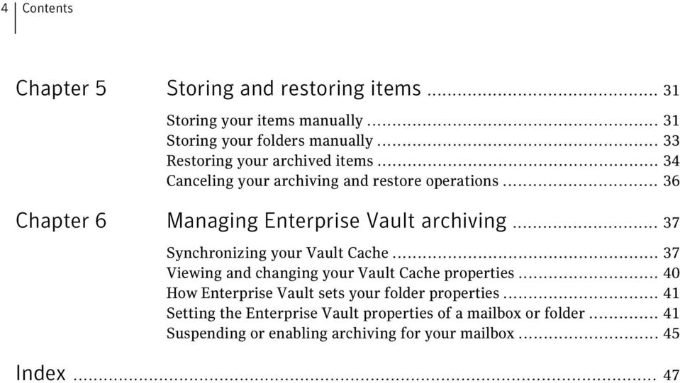 .. 36 Chapter 6 Managing Enterprise Vault archiving... 37 Synchronizing your Vault Cache.