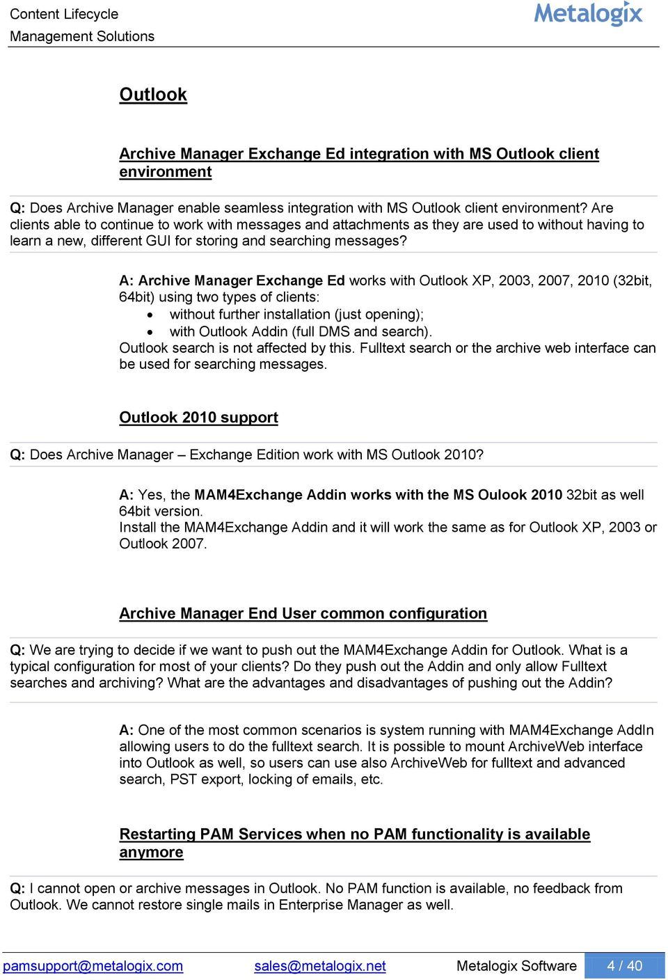 A: Archive Manager Exchange Ed works with Outlook XP, 2003, 2007, 2010 (32bit, 64bit) using two types of clients: without further installation (just opening); with Outlook Addin (full DMS and search).