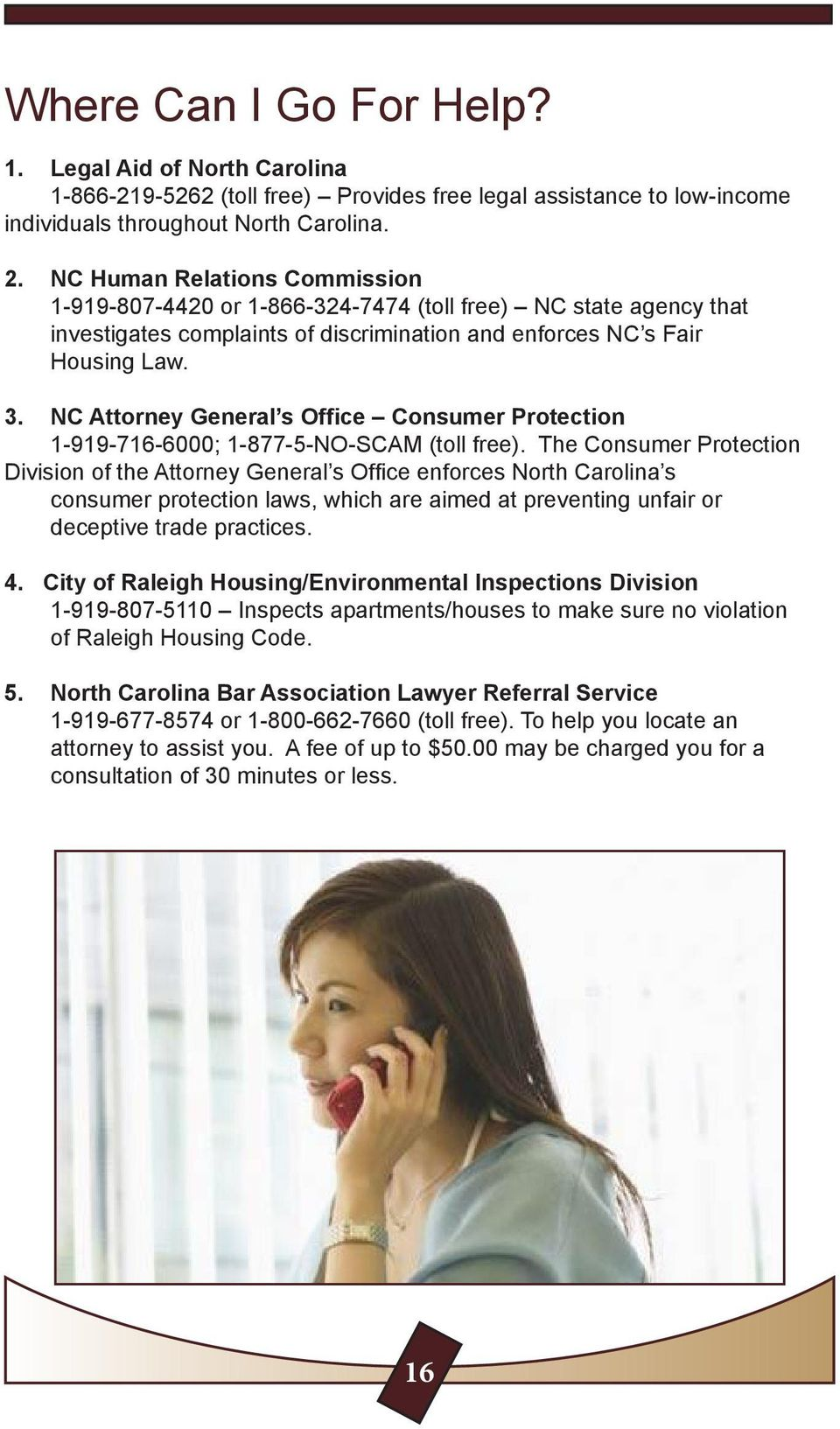 NC Attorney General s Office Consumer Protection 1-919-716-6000; 1-877-5-NO-SCAM (toll free).
