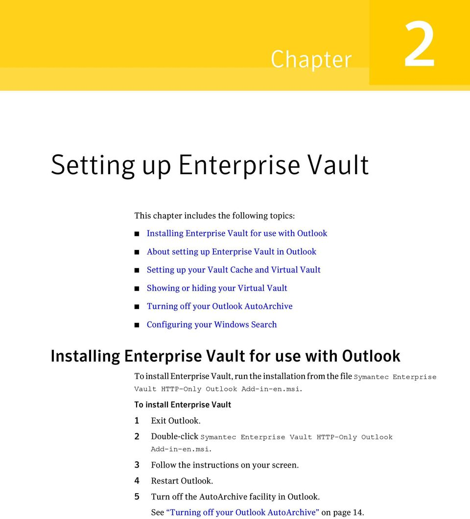 install Enterprise Vault, run the installation from the file Symantec Enterprise Vault HTTP-Only Outlook Add-in-en.msi. To install Enterprise Vault 1 Exit Outlook.