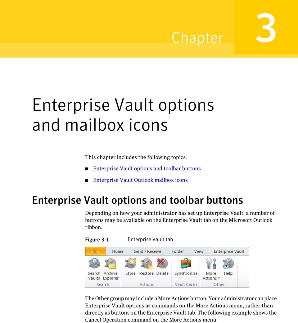tab on the Microsoft Outlook ribbon. Figure 3-1 Enterprise Vault tab The Other group may include a More Actions button.