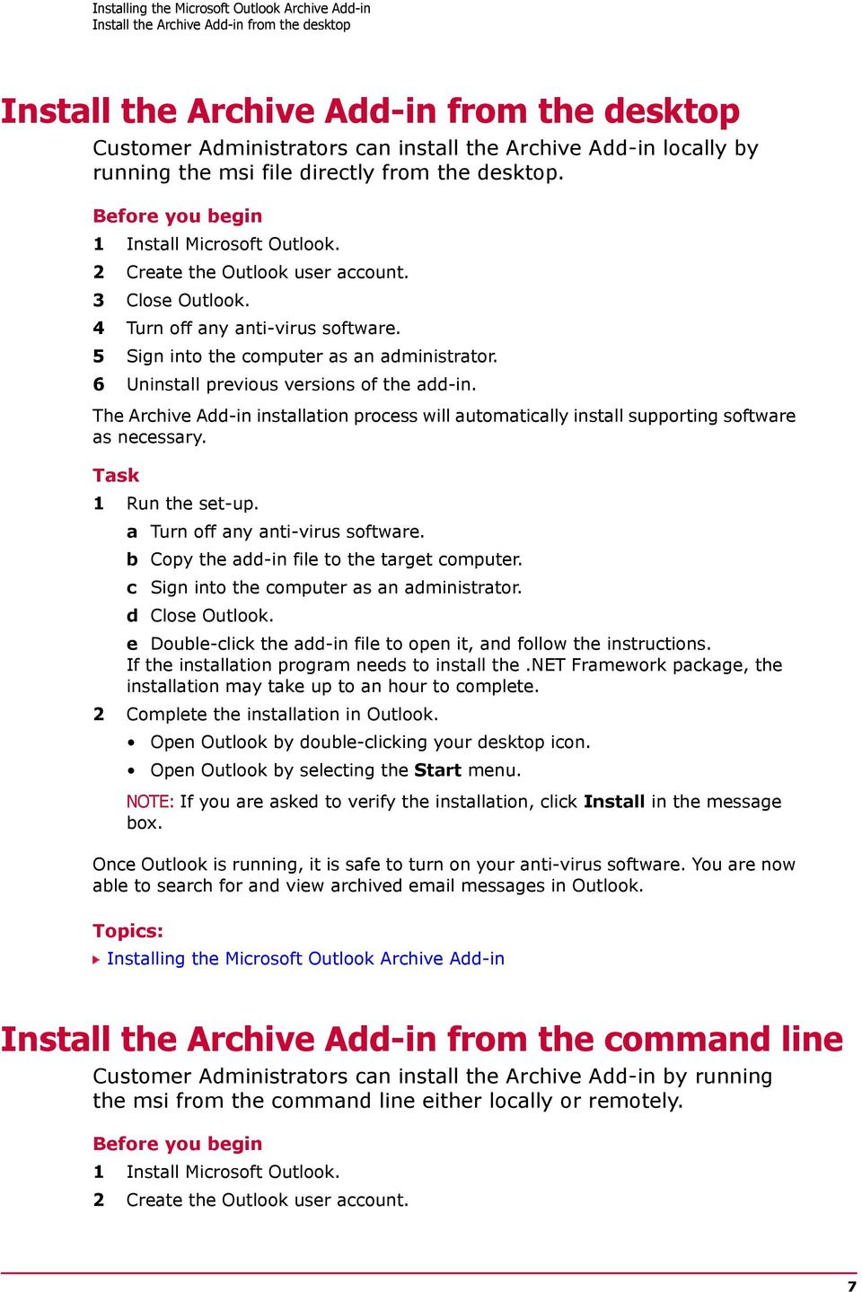 5 Sign into the computer as an administrator. 6 Uninstall previous versions of the add-in. The Archive Add-in installation process will automatically install supporting software as necessary.
