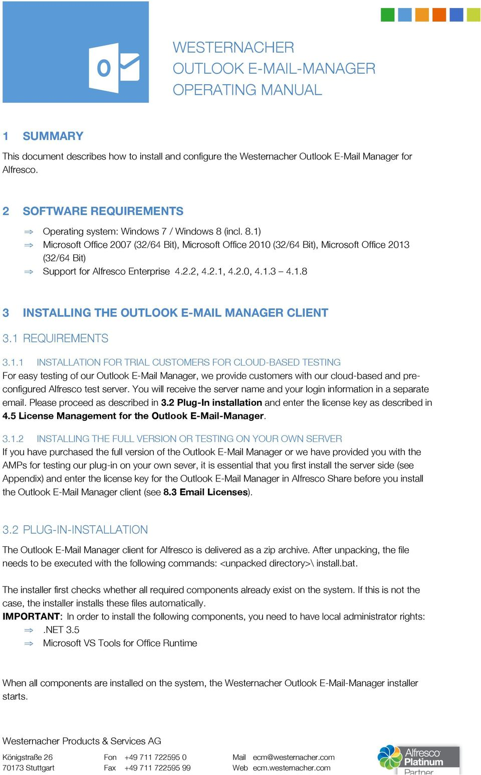 1 REQUIREMENTS 3.1.1 INSTALLATION FOR TRIAL CUSTOMERS FOR CLOUD-BASED TESTING For easy testing of our Outlook E-Mail Manager, we provide customers with our cloud-based and preconfigured Alfresco test server.