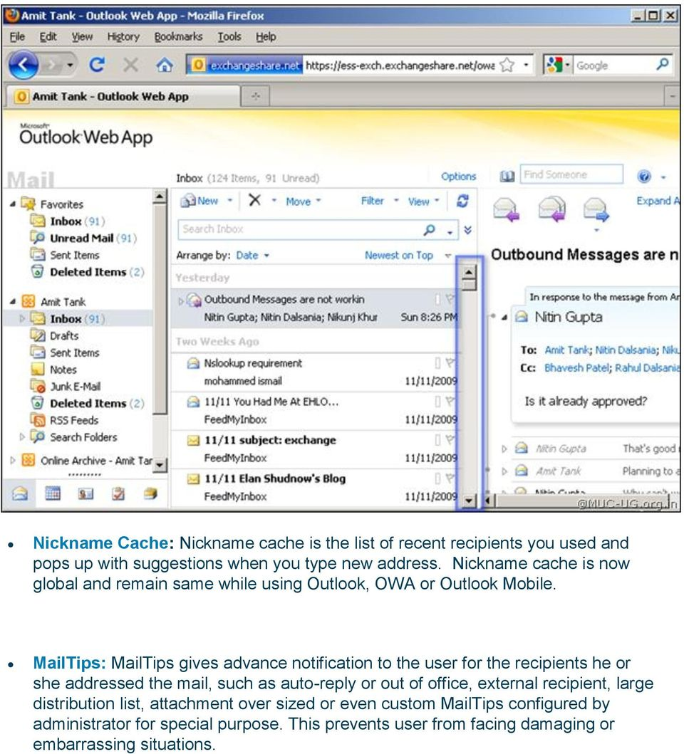 MailTips: MailTips gives advance notification to the user for the recipients he or she addressed the mail, such as auto-reply or out of