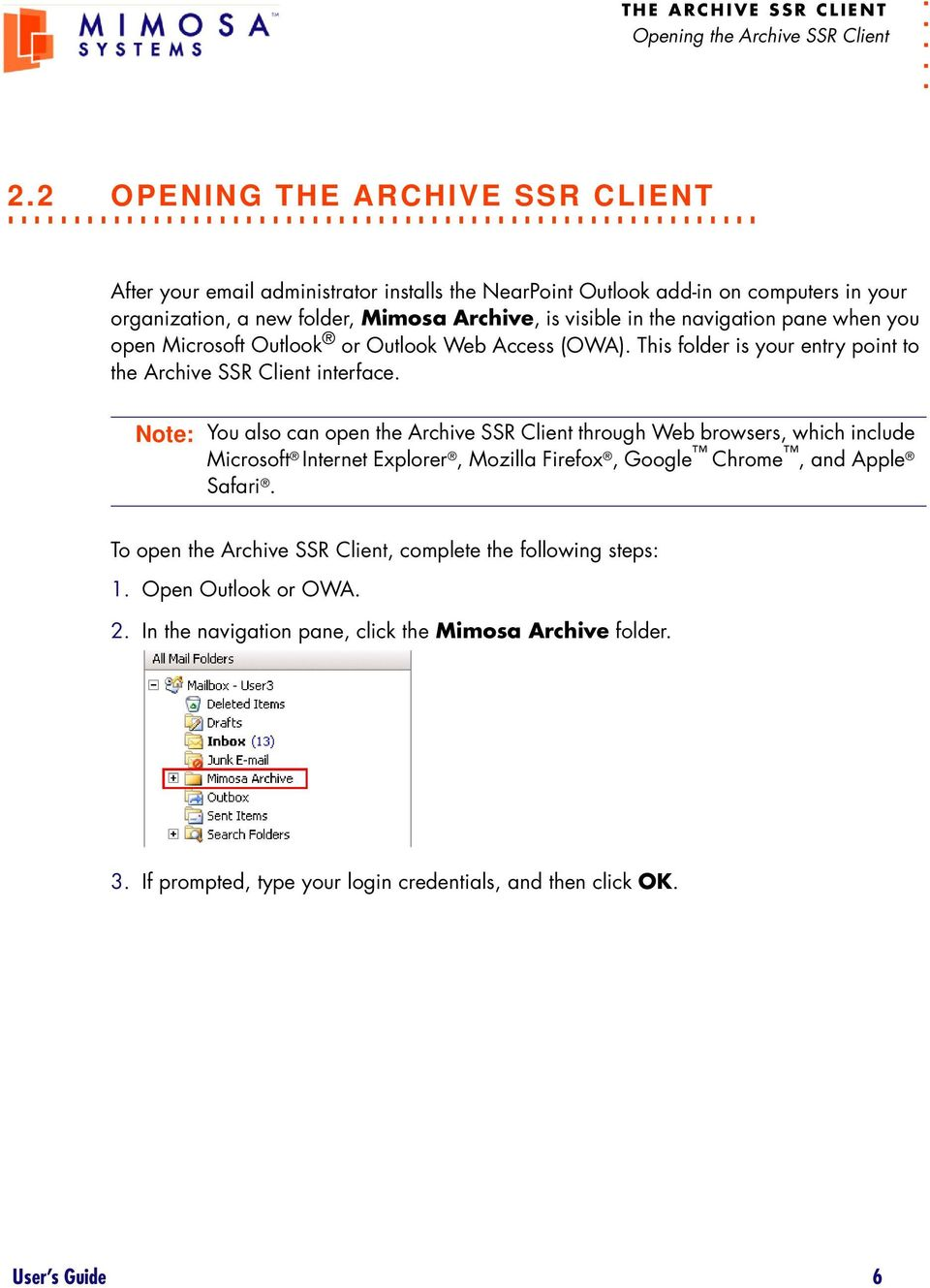 Outlook or Outlook Web Access (OWA). This folder is your entry point to the Archive SSR Client interface.