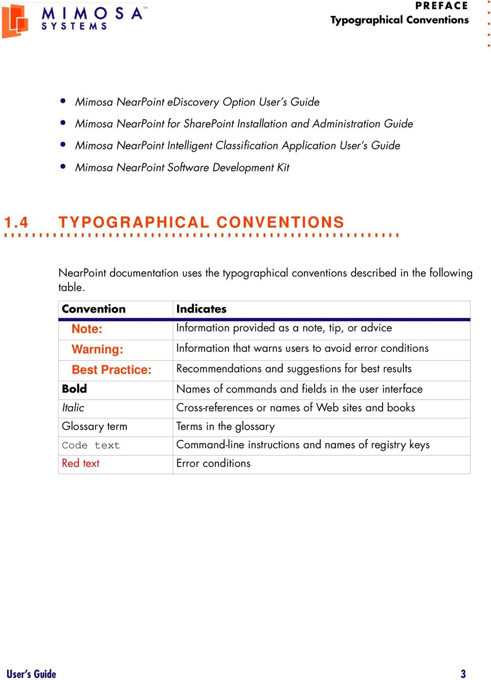 Convention Note: Warning: Best Practice: Bold Italic Glossary term Code text Red text Indicates Information provided as a note, tip, or advice Information that warns users to avoid error conditions