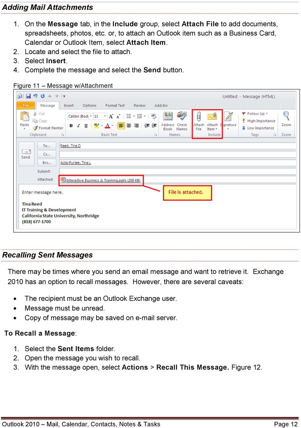 Complete the message and select the Send button. Figure 11 Message w/attachment Recalling Sent Messages There may be times where you send an email message and want to retrieve it.