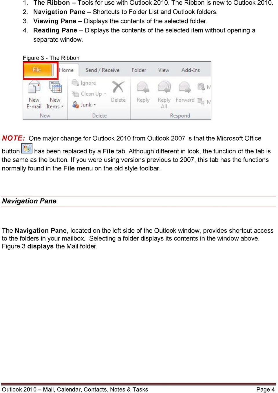 Figure 3 - The Ribbon NOTE: One major change for Outlook 2010 from Outlook 2007 is that the Microsoft Office button has been replaced by a File tab.