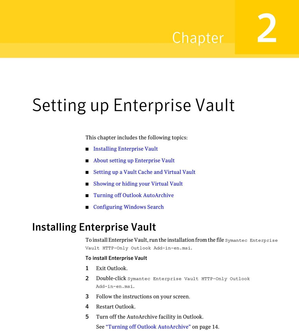 installation from the file Symantec Enterprise Vault HTTP-Only Outlook Add-in-en.msi. To install Enterprise Vault 1 Exit Outlook.