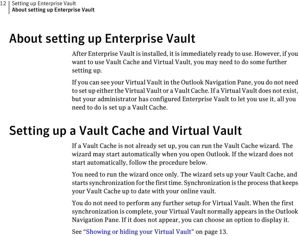 If you can see your Virtual Vault in the Outlook Navigation Pane, you do not need to set up either the Virtual Vault or a Vault Cache.