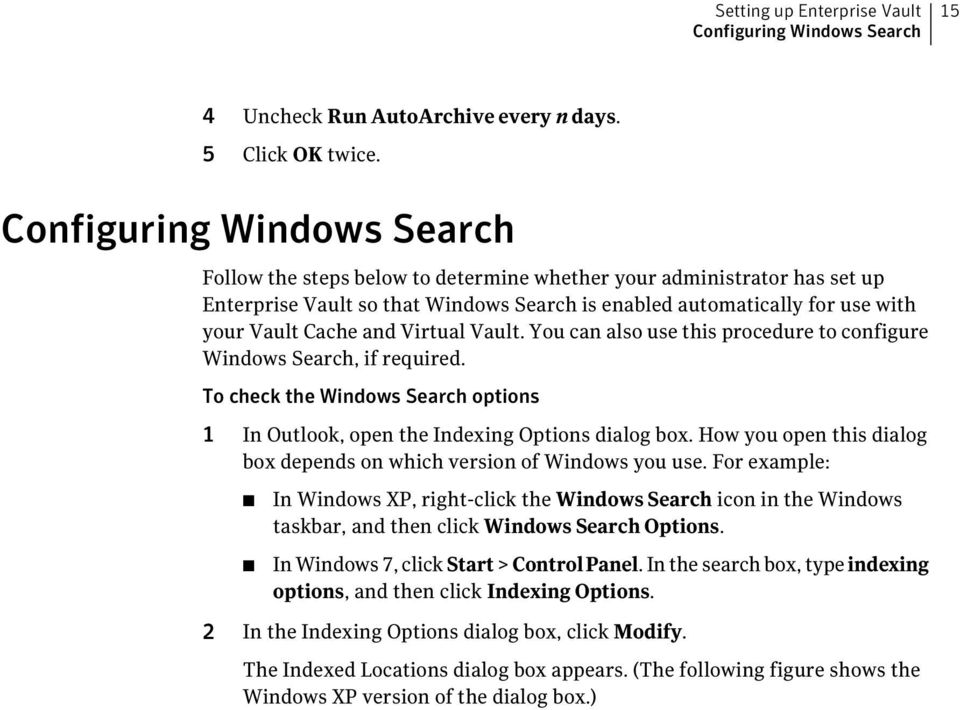 Virtual Vault. You can also use this procedure to configure Windows Search, if required. To check the Windows Search options 1 In Outlook, open the Indexing Options dialog box.