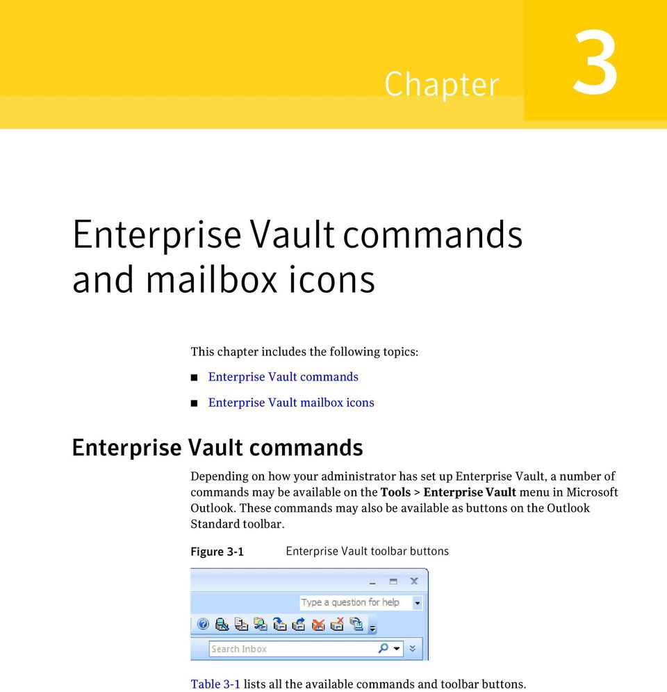 of commands may be available on the Tools > Enterprise Vault menu in Microsoft Outlook.