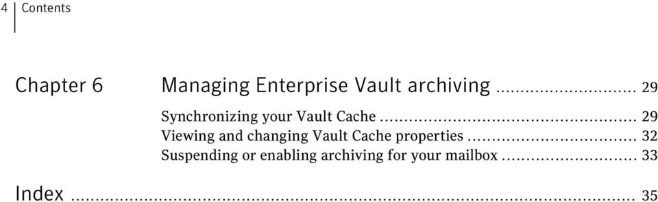 .. 29 Viewing and changing Vault Cache properties.