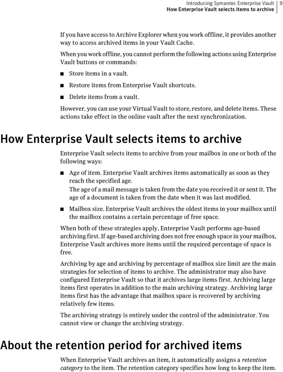 Delete items from a vault. However, you can use your Virtual Vault to store, restore, and delete items. These actions take effect in the online vault after the next synchronization.