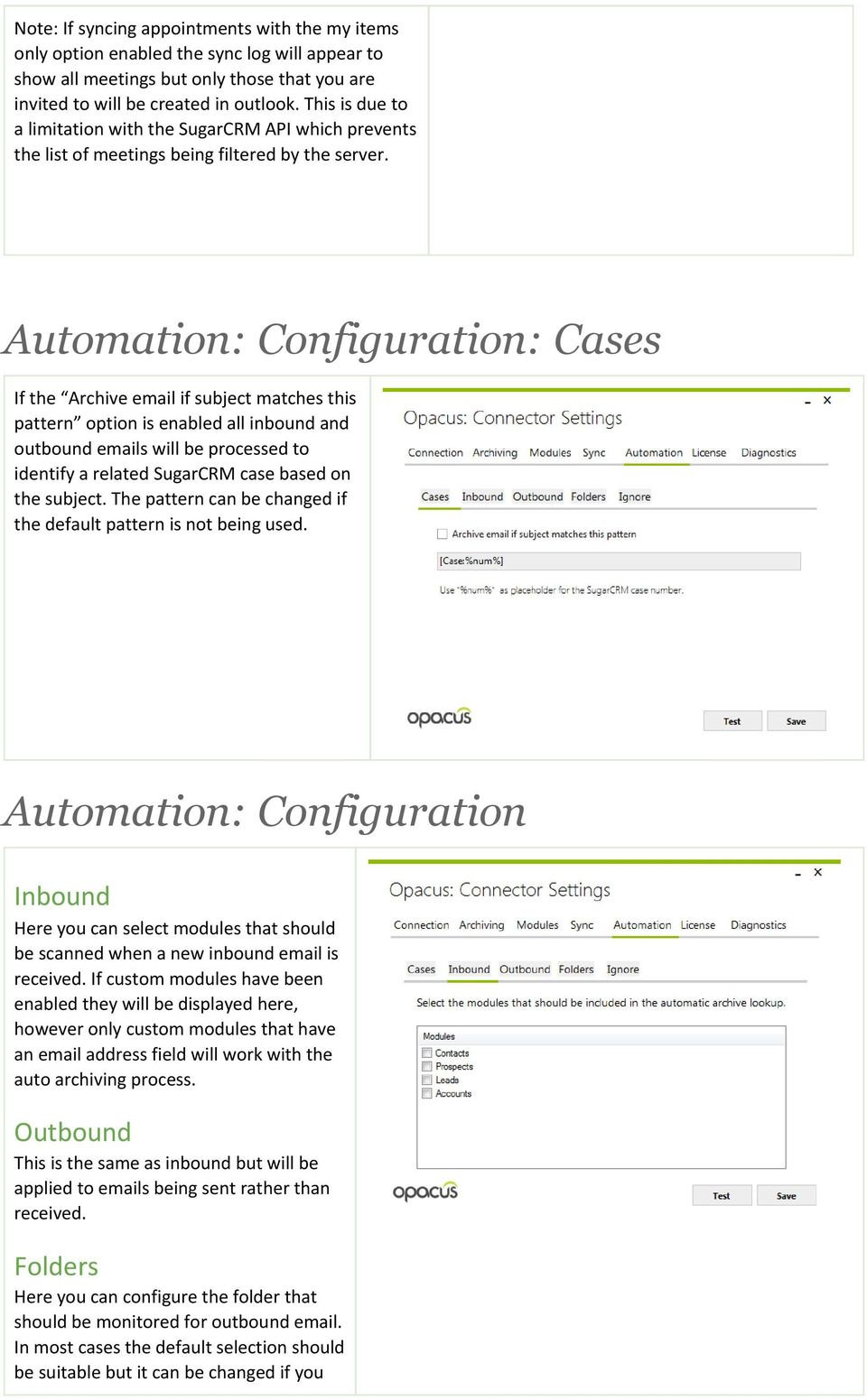 Automation: Configuration: Cases If the Archive email if subject matches this pattern option is enabled all inbound and outbound emails will be processed to identify a related SugarCRM case based on