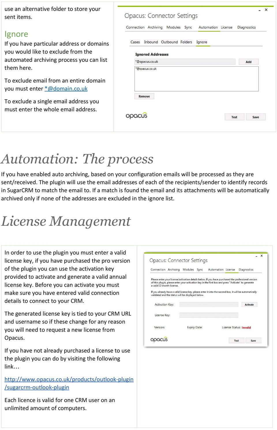 Automation: The process If you have enabled auto archiving, based on your configuration emails will be processed as they are sent/received.