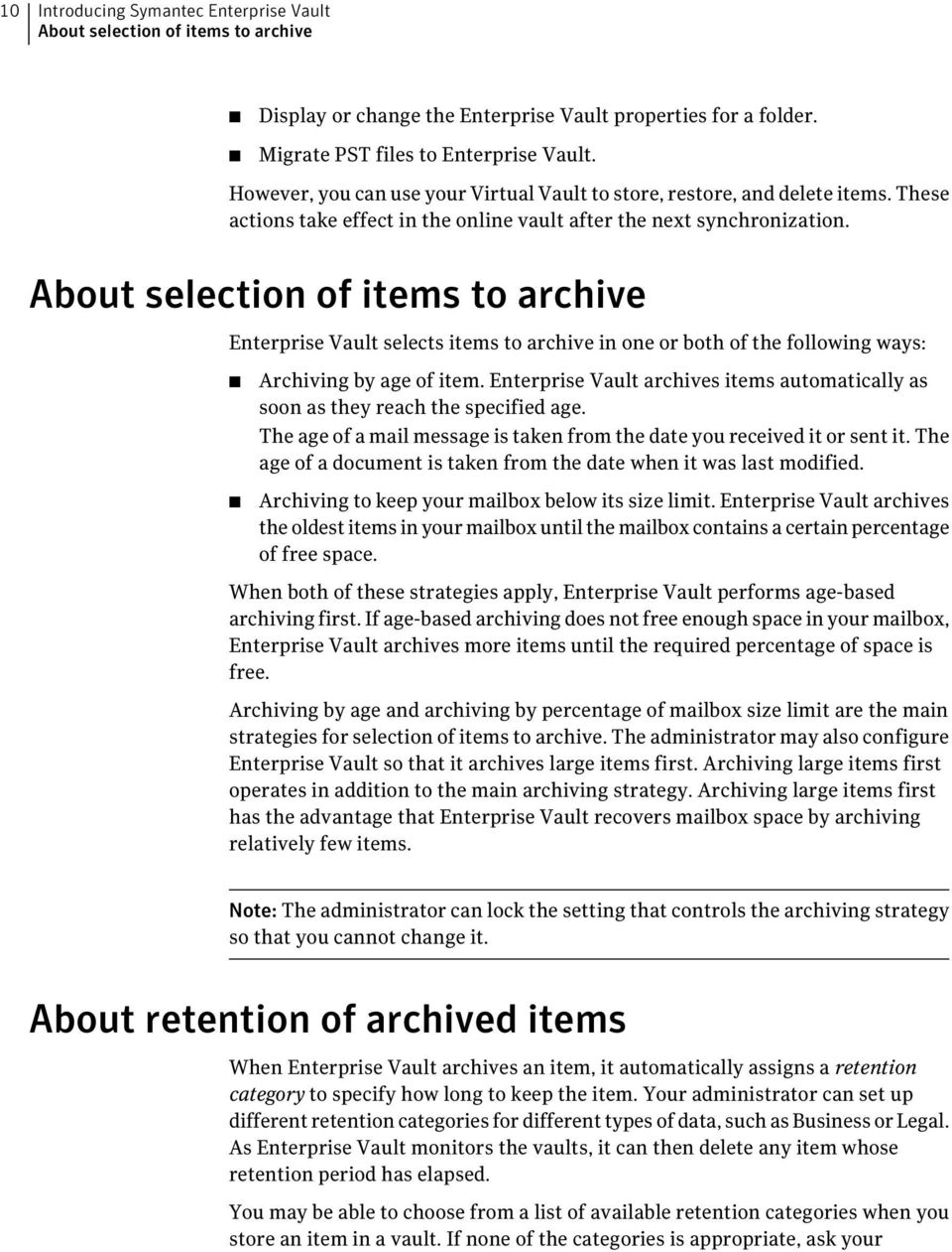 About selection of items to archive Enterprise Vault selects items to archive in one or both of the following ways: Archiving by age of item.