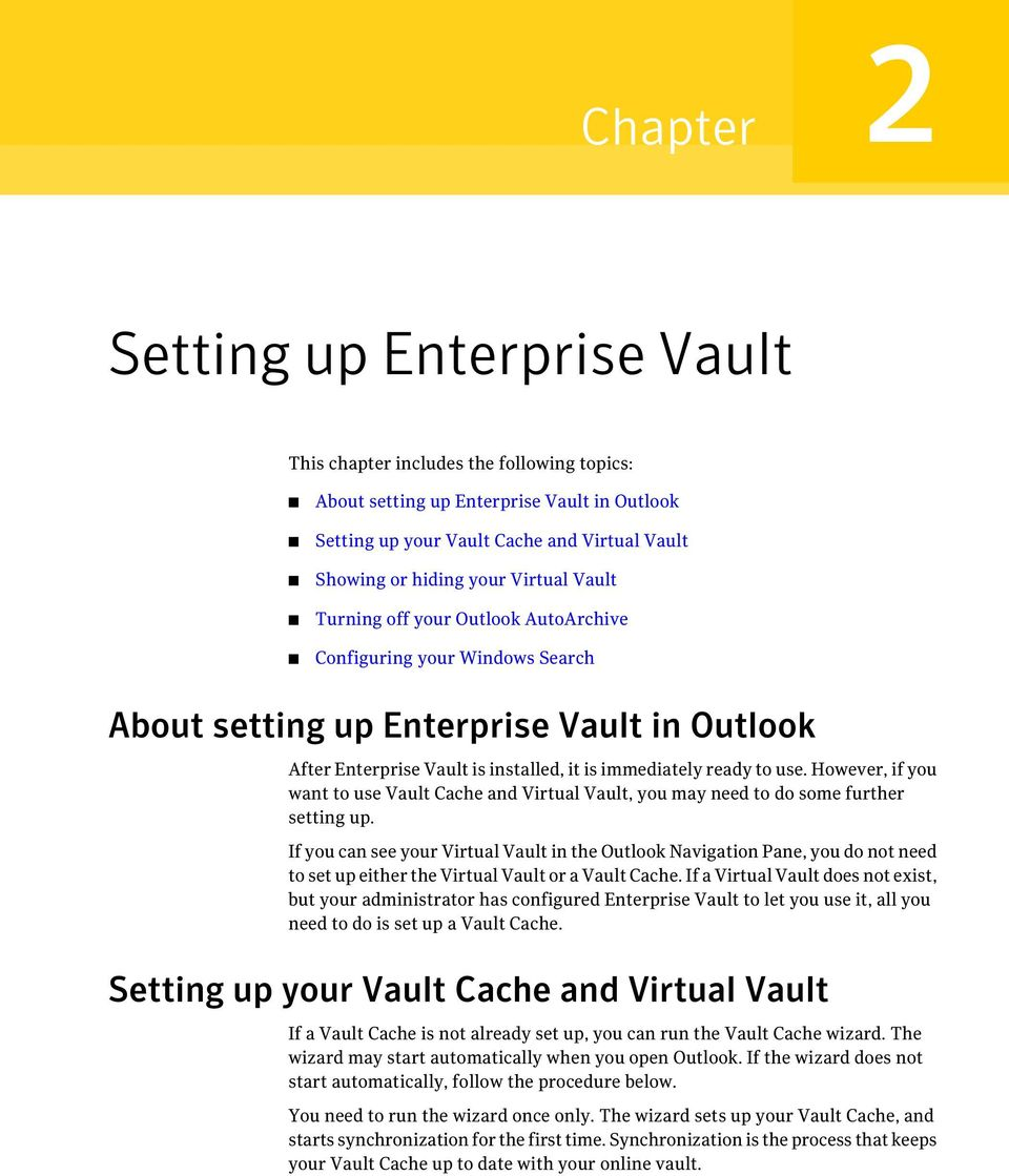 However, if you want to use Vault Cache and Virtual Vault, you may need to do some further setting up.