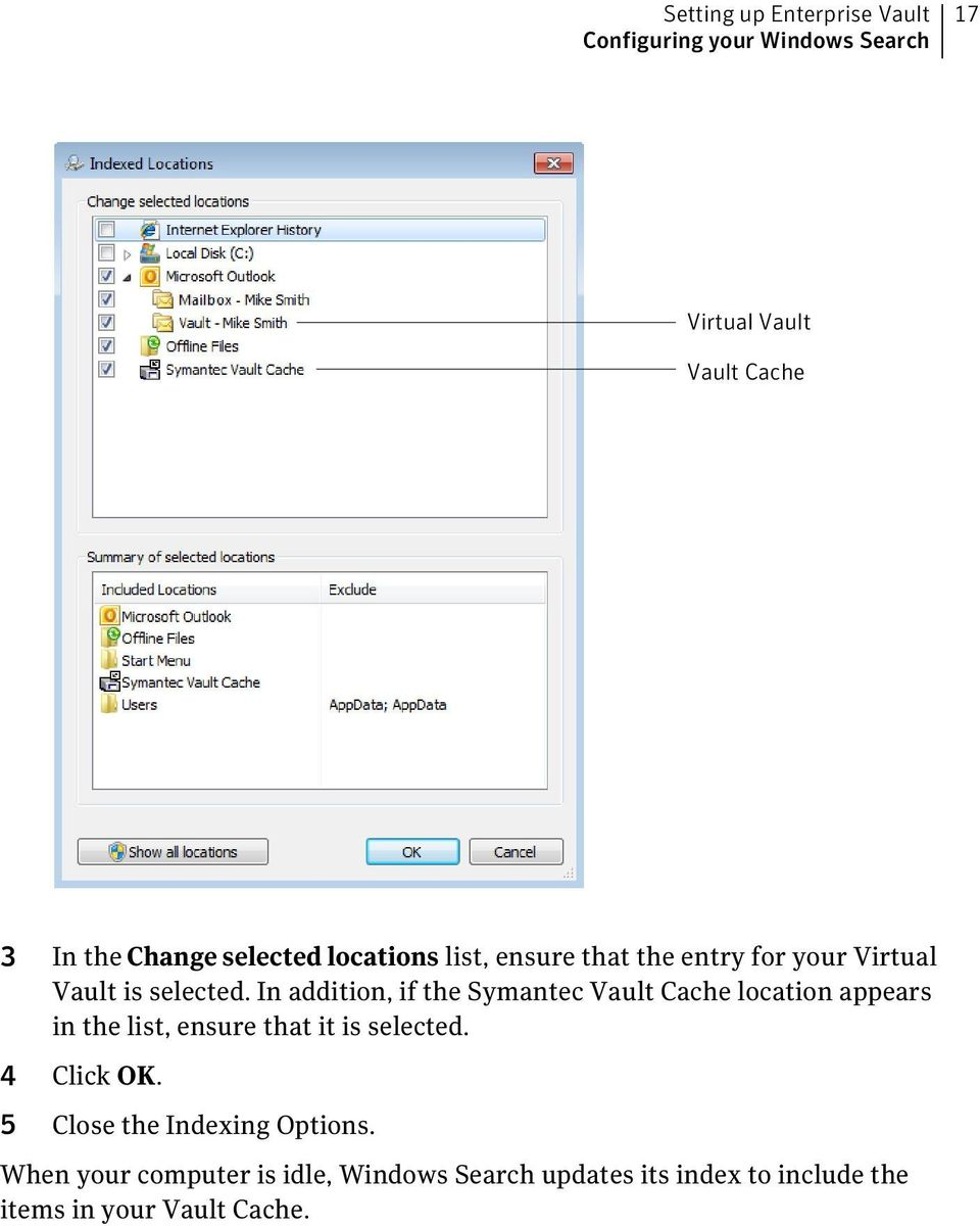 In addition, if the Symantec Vault Cache location appears in the list, ensure that it is selected.