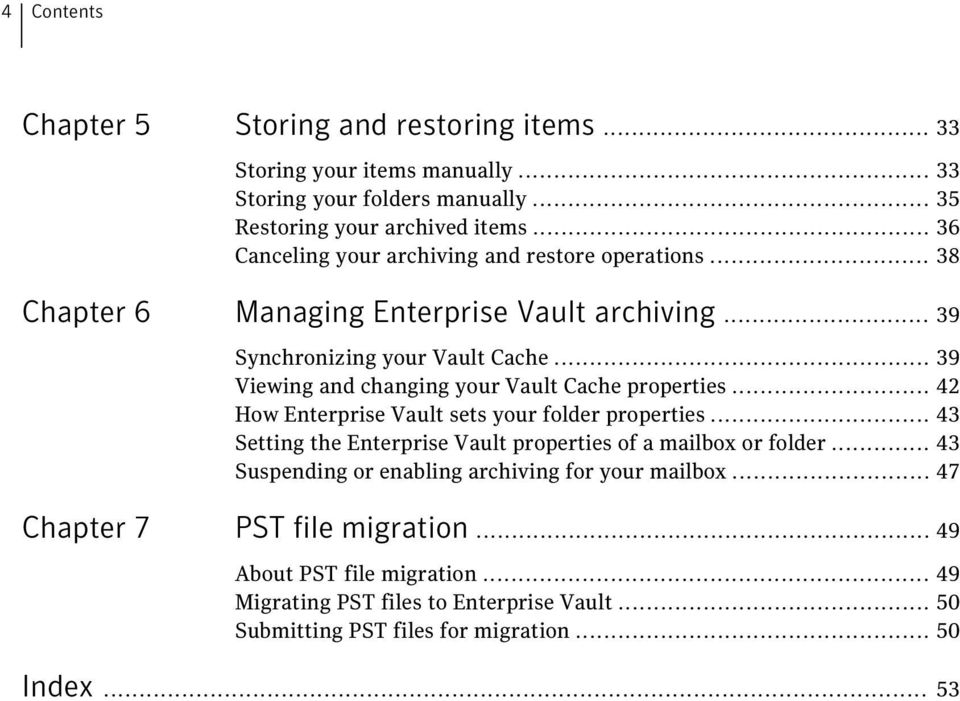 .. 39 Viewing and changing your Vault Cache properties... 42 How Enterprise Vault sets your folder properties.