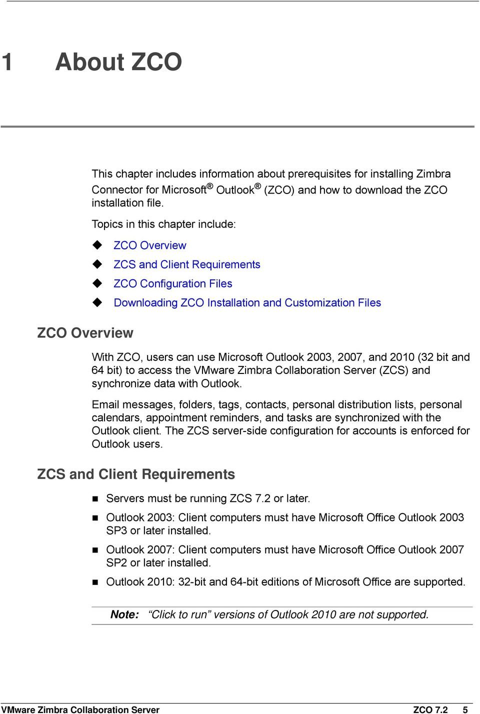 2007, and 2010 (32 bit and 64 bit) to access the VMware Zimbra Collaboration Server (ZCS) and synchronize data with Outlook.