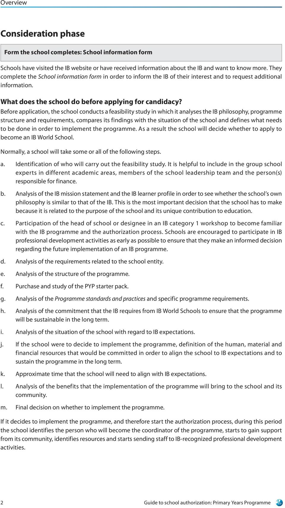 Before application, the school conducts a feasibility study in which it analyses the IB philosophy, programme structure and requirements, compares its findings with the situation of the school and
