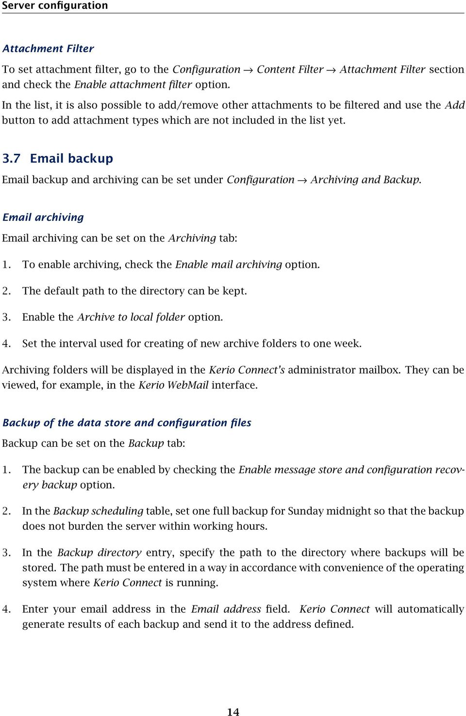 7 Email backup Email backup and archiving can be set under Configuration Archiving and Backup. Email archiving Email archiving can be set on the Archiving tab: 1.