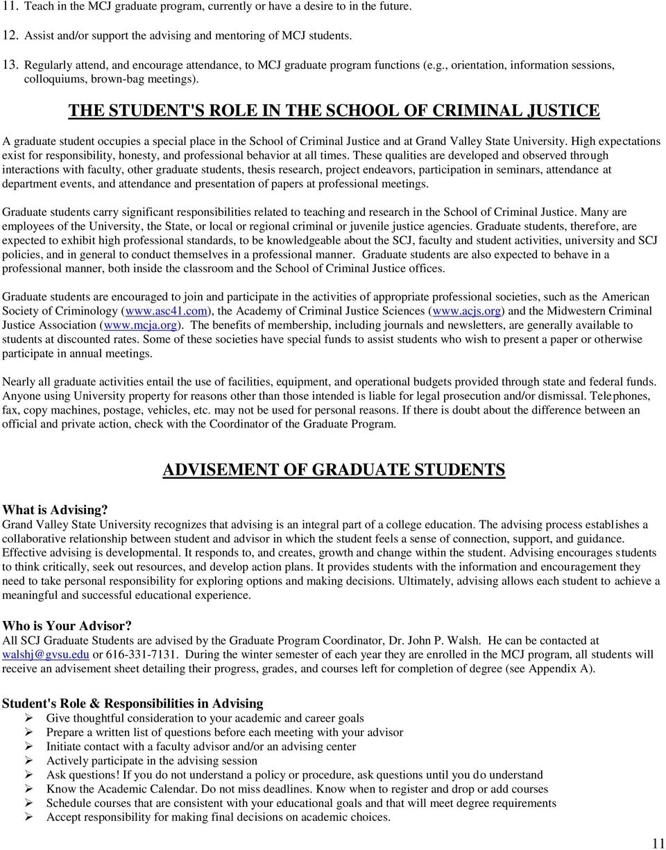 THE STUDENT'S ROLE IN THE SCHOOL OF CRIMINAL JUSTICE A graduate student occupies a special place in the School of Criminal Justice and at Grand Valley State University.