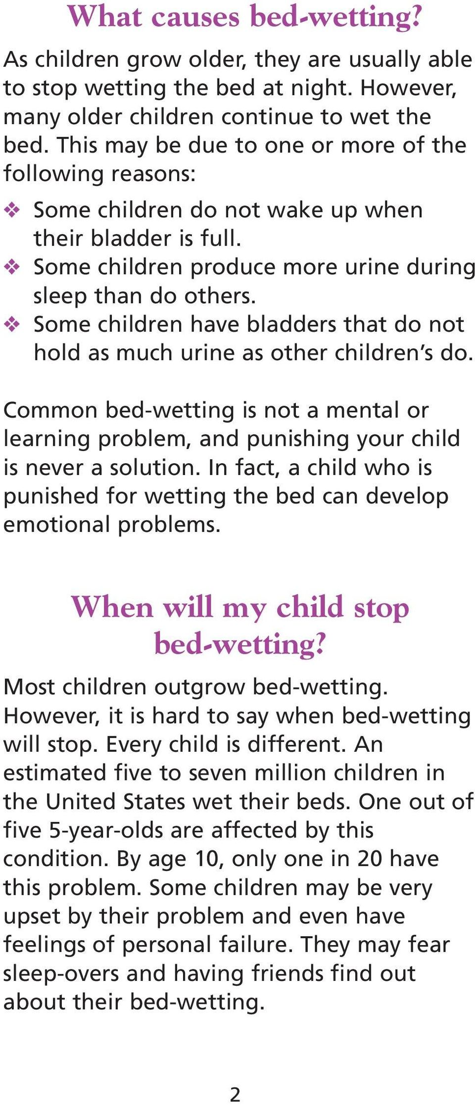 Some children have bladders that do not hold as much urine as other children s do. Common bed-wetting is not a mental or learning problem, and punishing your child is never a solution.