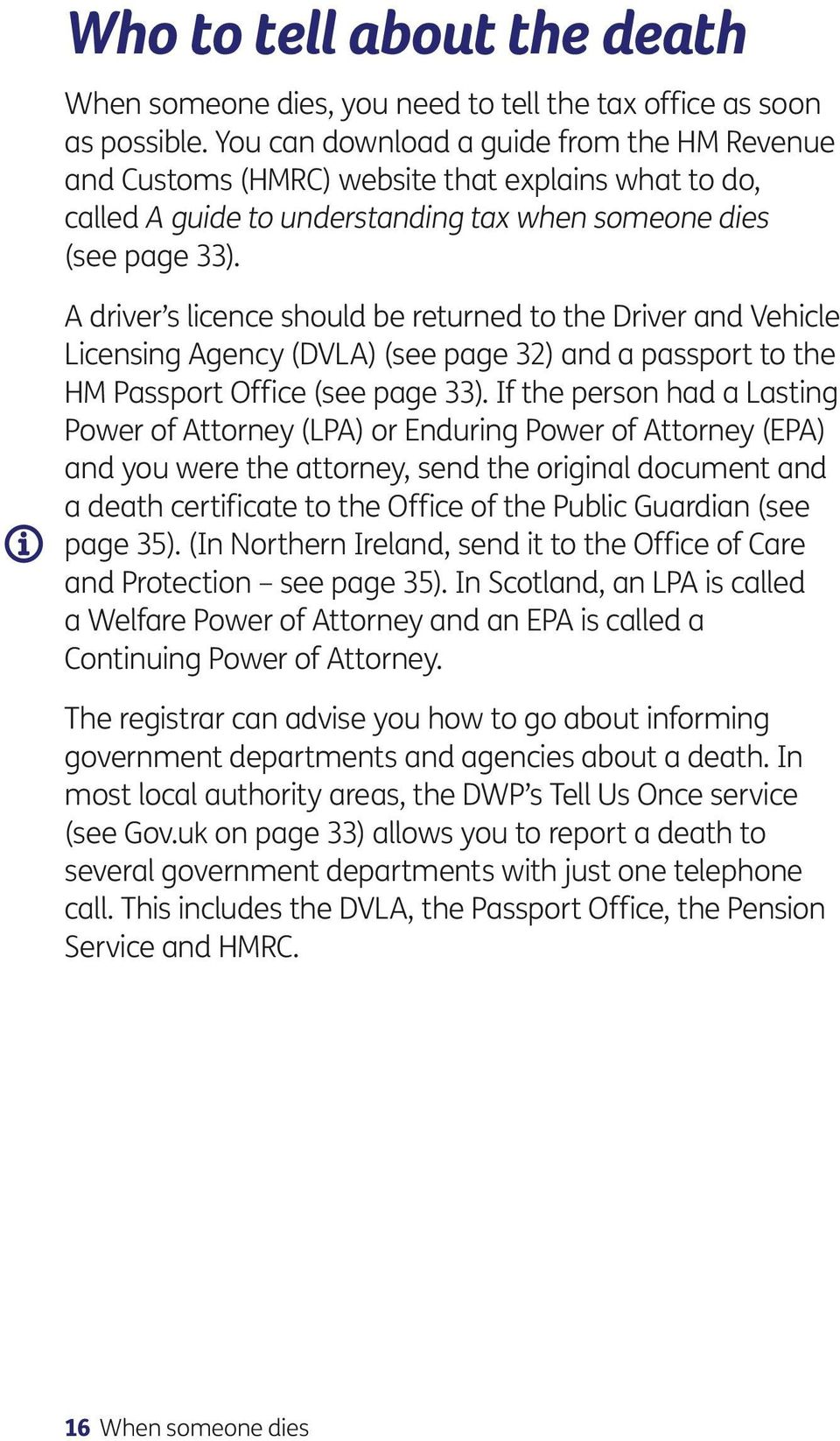 A driver s licence should be returned to the Driver and Vehicle Licensing Agency (DVLA) (see page 32) and a passport to the HM Passport Office (see page 33).