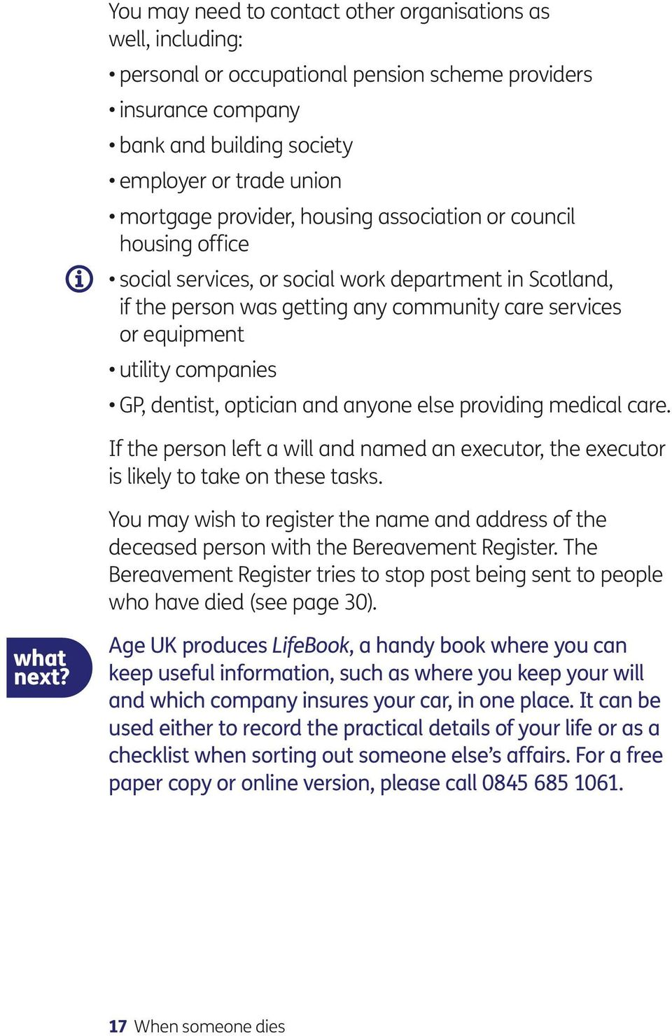 GP, dentist, optician and anyone else providing medical care. If the person left a will and named an executor, the executor is likely to take on these tasks.