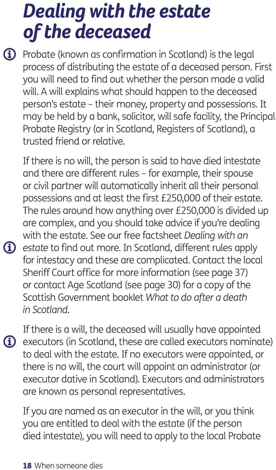 It may be held by a bank, solicitor, will safe facility, the Principal Probate Registry (or in Scotland, Registers of Scotland), a trusted friend or relative.