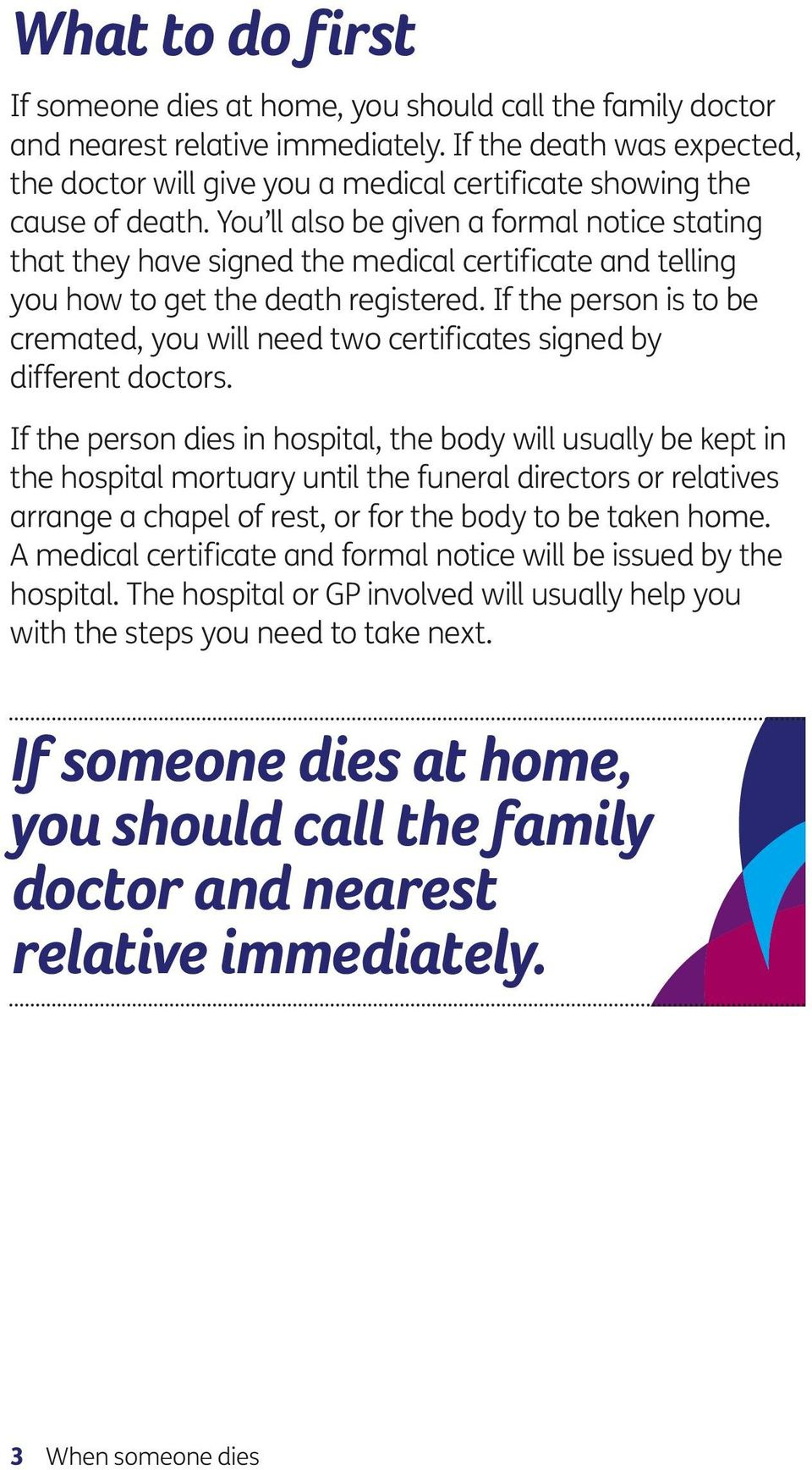 You ll also be given a formal notice stating that they have signed the medical certificate and telling you how to get the death registered.