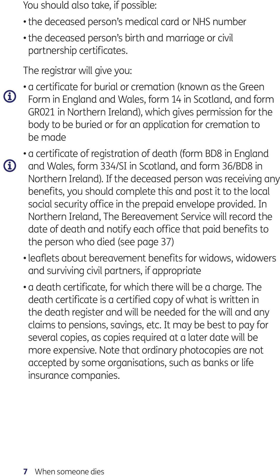 the body to be buried or for an application for cremation to be made a certificate of registration of death (form BD8 in England and Wales, form 334/SI in Scotland, and form 36/BD8 in Northern