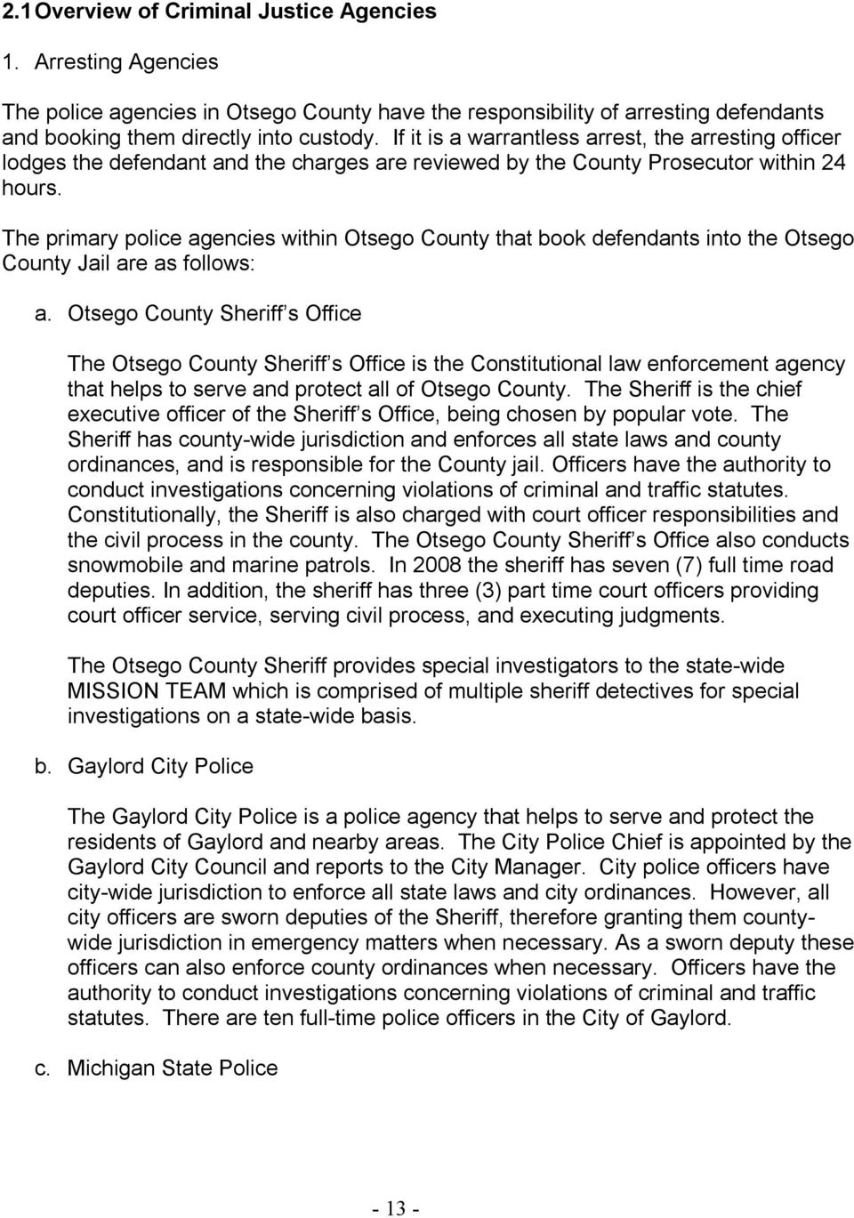 The primary police agencies within Otsego County that book defendants into the Otsego County Jail are as follows: a.