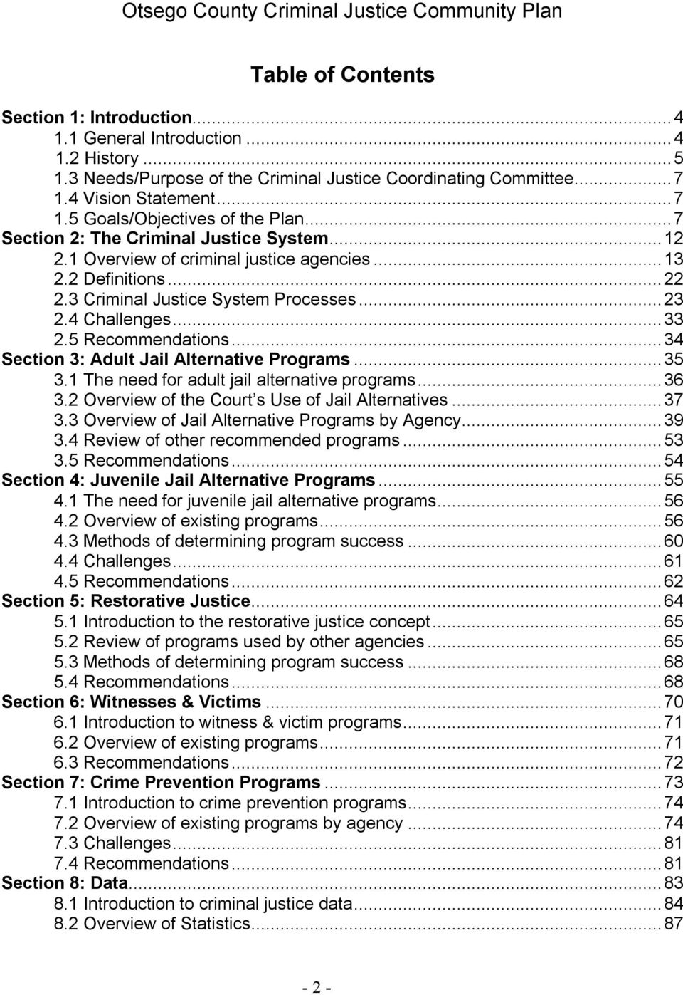 1 Overview of criminal justice agencies...13 2.2 Definitions...22 2.3 Criminal Justice System Processes...23 2.4 Challenges...33 2.5 Recommendations...34 Section 3: Adult Jail Alternative Programs.