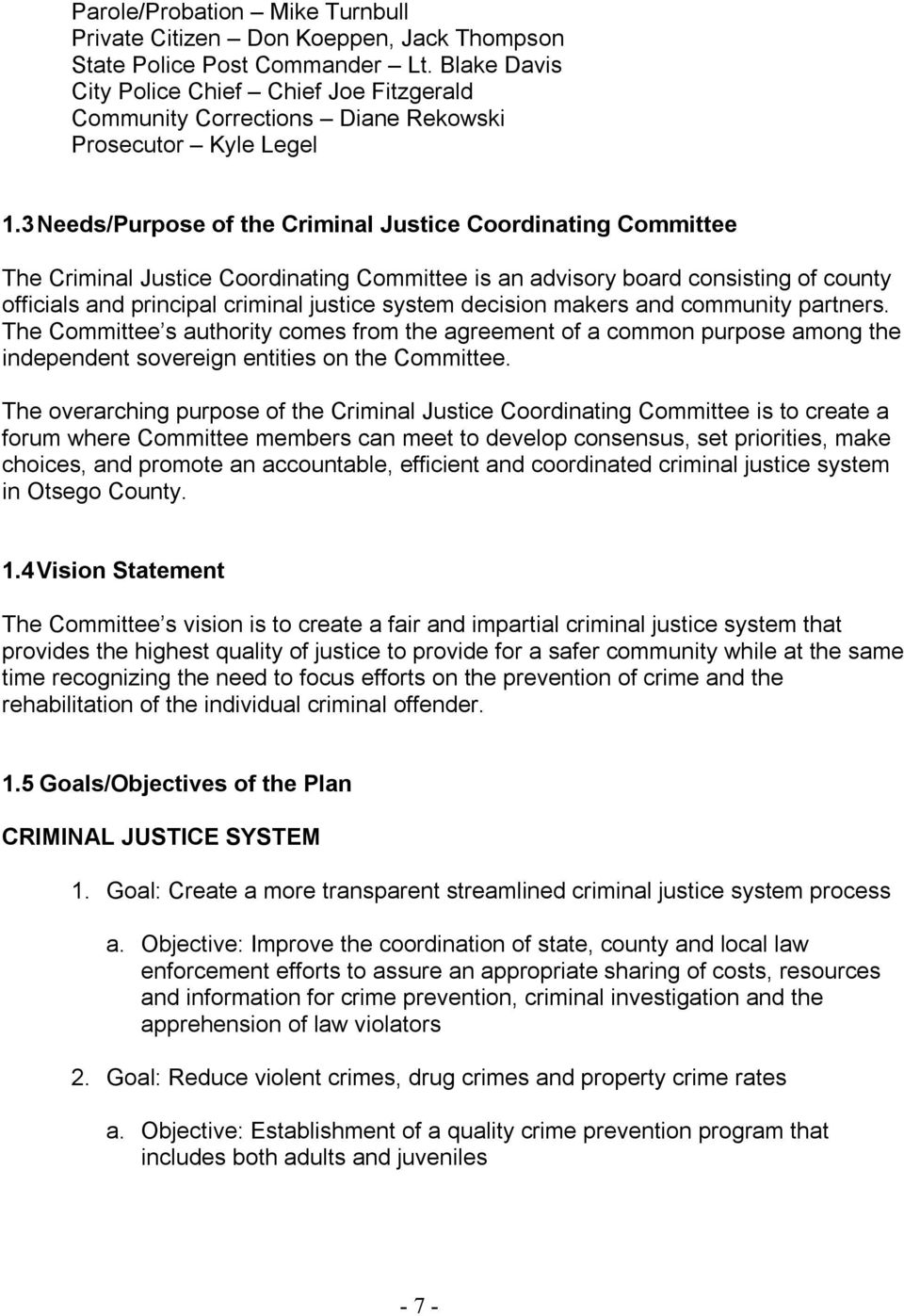 3Needs/Purpose of the Criminal Justice Coordinating Committee The Criminal Justice Coordinating Committee is an advisory board consisting of county officials and principal criminal justice system